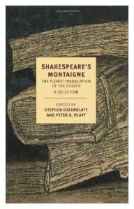 """I think Shakespeare loved Montaigne and also wanted to tear Montaigne to pieces."" Stephen Greenblatt"